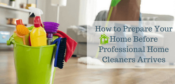 How to Prepare Your Home Before Professional Home Cleaners Arrives